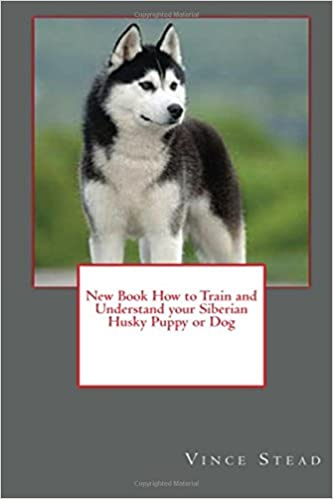 New Book How To Train And Understand Your Siberian Husky Puppy Or