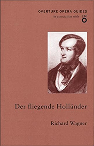 Der Fliegende Holländer (The Flying Dutchman) (English National Opera Guide 12) (Overture Opera Guides in Association with the English National Opera (ENO)) (Opera Guides (Overture))