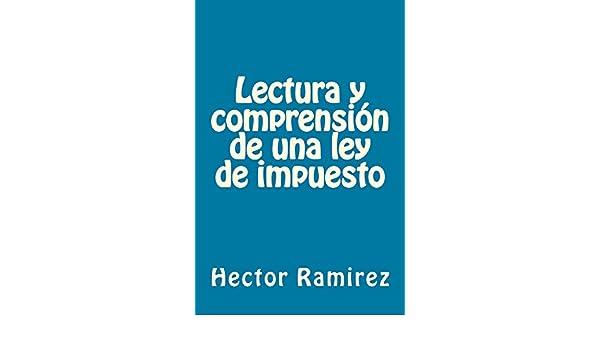 Amazon.com: Lectura y comprensión de una ley de impuesto (Spanish Edition) eBook: Hector Ramirez: Kindle Store
