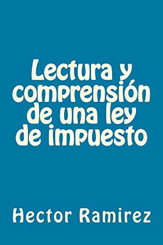 Lectura y comprensión de una ley de impuesto (Spanish Edition) by [Ramirez,