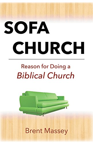 Sofa Church: Reason for Doing a Biblical Church: Steering Clear of Prosperity Gospel, Purpose Cults, Cessationists and other Apostasy.