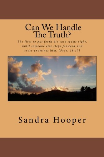 Can We Handle the Truth?: The first to put forth his case seems right, until someone else steps forward and cross-examines him. (Prov. 18:17)