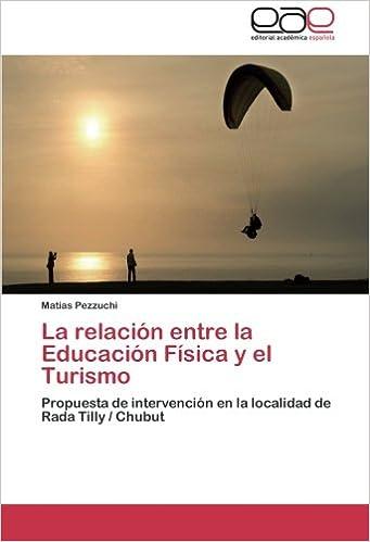 La relación entre la Educación Física y el Turismo: Propuesta de intervención en la localidad de Rada Tilly / Chubut (Spanish Edition): Matias Pezzuchi: ...