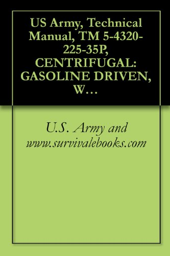 US Army, Technical Manual, TM 5-4320-225-35P, CENTRIFUGAL: GASOLINE DRIVEN, WHEEL MTD; 4-WHEEL, PNEUMATIC TIR 6-INCH; 1500 GPM, 60 FT HEAD, (CARVER MODEL ... military manauals, special forces by U.S. Army and www.survivalebooks.com