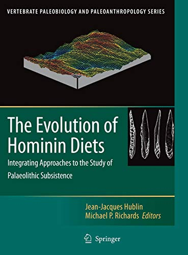 The Evolution of Hominin Diets: Integrating Approaches to the Study of Palaeolithic Subsistence (Vertebrate Paleobiology and Paleoanthropology)