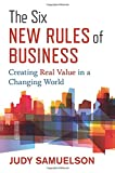 The Six New Rules of Business: Creating Real Value