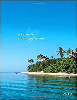 Take Me To A Deserted Island 2019 Weekly Monthly Planner With
