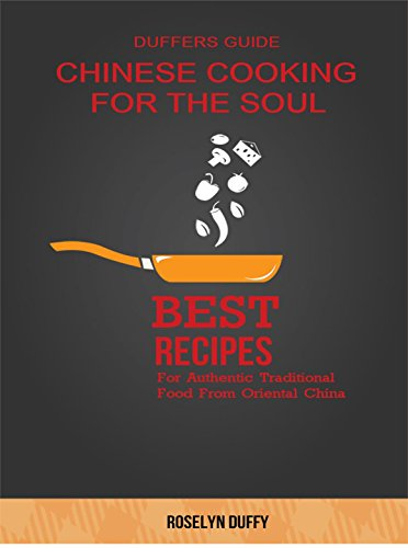 DUFFERS GUIDE CHINESE COOKING FOR THE SOUL.: Authentic Traditional Recipes From Oriental China. -