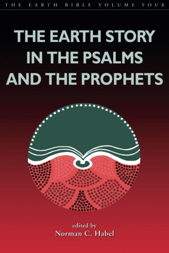 Earth Story in the Psalms and the Prophets (The Earth Bible, 4)