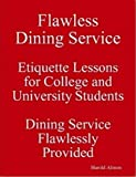 Flawless Dining Service Etiquette Lessons for College and University Students Dining Service Flawlessly Provided, Almon, Harold, 0917921119