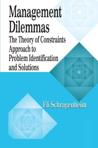 Management Dilemmas: The Theory of Constraints Approach to Problem Identification and Solutions by Eli Schragenheim (1998-11-30)