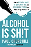 Alcohol is SH!T: How to Ditch the Booze, Re-ignite