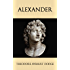Alexander: A History of the Origin and Growth of the Art Of War from the Earliest Times to the Battle of Ipsus, B.C. 301, With a Detailed Account of the Campaigns of the Great Macedonian
