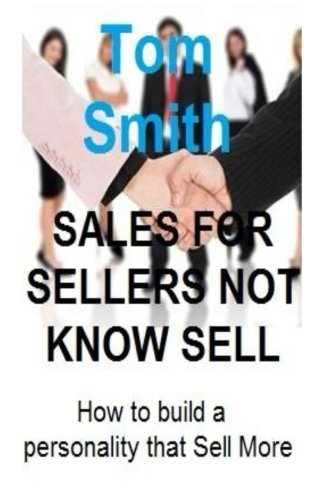 Read Online Sales For Sellers Not Know Sell: How to build a personality that Sell More pdf epub