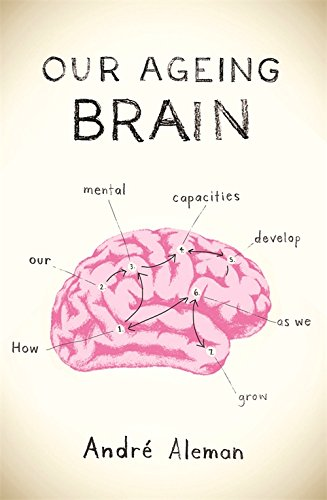 Our Ageing Brain: how our mental capacities develop as we grow older ebook