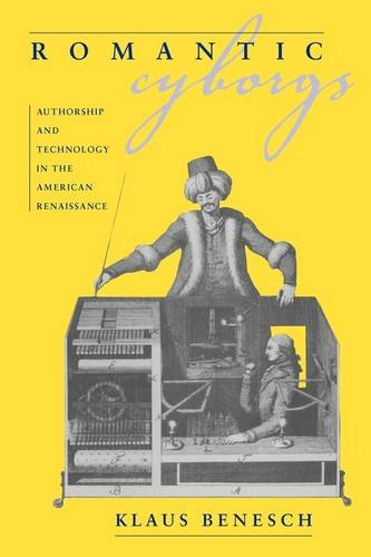 Download Romantic Cyborgs: Authorship and Technology in the American Renaissance PDF