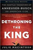 img - for Julie Macintosh: Dethroning the King : The Hostile Takeover of Anheuser-Busch, an American Icon (Paperback); 2011 Edition book / textbook / text book