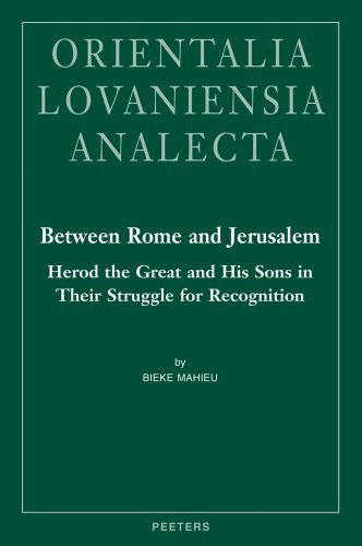 Between Rome and Jerusalem: Herod the Great and His Sons in Their Struggle for Recognition. A Chronological Investigation of the Period 40 BC - 39 AD. Events (Orientalia Lovaniensia Analecta)
