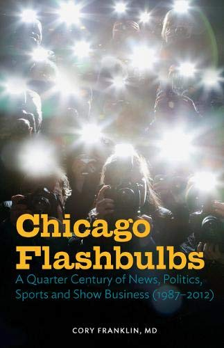 Download Chicago Flashbulbs: A Quarter Century of News, Politics, Sports, and Show Business (1987-2012) PDF