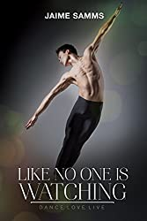 Like No One Is Watching (Dance, Love, Live Book 1)
