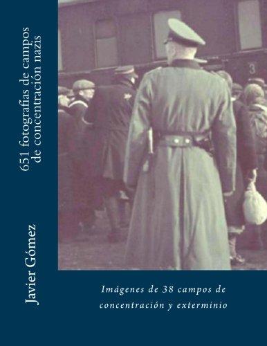 651 fotografias de campos de concentracion nazis (Spanish Edition) [Javier Gomez Perez] (Tapa Blanda)