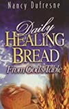 Daily Healing Bread from Gods Table, N. Dufresne, 0940763117