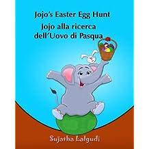 Childrens Italian book: Jojo's Easter Egg Hunt. Jojo alla ricerca dell'Uovo di Pasqua: Libro illustrato per bambini. Libri per bambini tra 4 e 8 anni.Italian picture book for kids (Italian Edition) libri per ragazzi