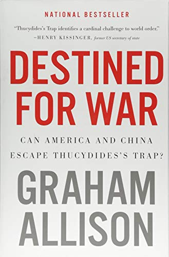 Destined for War: Can America and China Escape Thucydides's ()