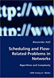 Scheduling and Flow-Related Problems in Networks, Alexander Hall, 3836417014