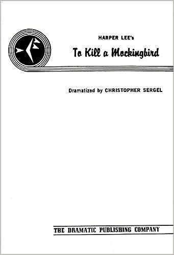 To Kill A Mockingbird A Full Length Play Christopher Sergel