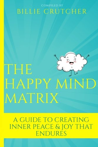Book cover from The Happy Mind Matrix: A Guide To Creating Inner Peace & Joy That Endures by Billie Crutcher