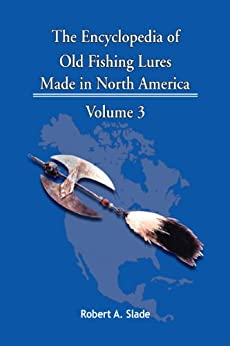 The Encyclopedia of Old Fishing Lures: Made in North America by [Robert A. Slade]
