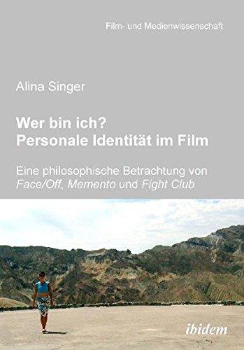 Wer bin ich? Personale Identität im Film: Eine philosophische Betrachtung von Face /Off, Memento und Fight Club (Film- und Medienwissenschaft)
