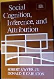 Social Cognition, Inference, and Attribution, Wyer, Robert S., Jr. and Carlston, D. E., 0898594995