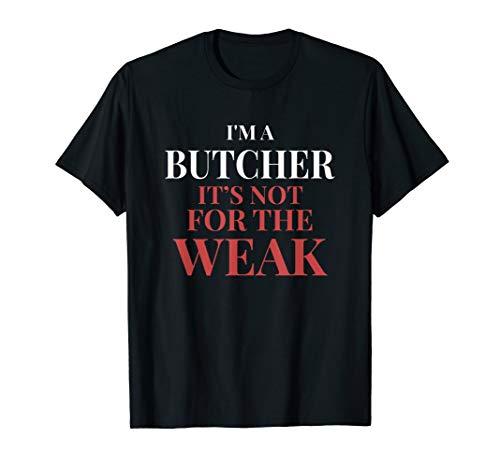 I'm A Butcher It's Not For The Weak I Butcher Fashion T-Shirt (Weak Butcher The)