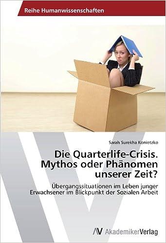 Die Quarterlife-Crisis. Mythos oder Phänomen unserer Zeit?: Übergangssituationen im Leben junger Erwachsener im Blickpunkt der Sozialen Arbeit (German Edition)