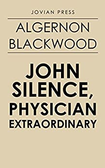John Silence, Physician Extraordinary by [Blackwood, Algernon]