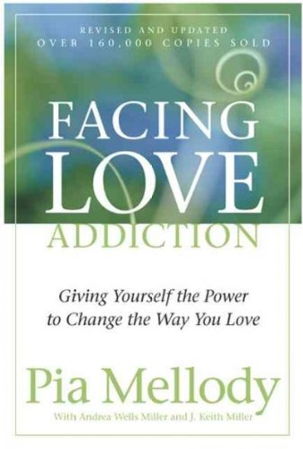 Facing Love Addiction: Giving Yourself the Power to Change the Way You Love [ FACING LOVE ADDICTION: GIVING YOURSELF THE POWER TO CHANGE THE WAY YOU LOVE BY Mellody, Pia ( Author ) Jun-05-1992