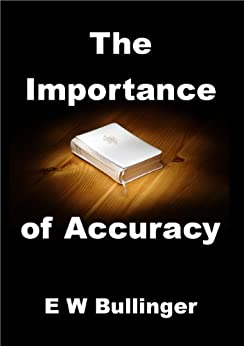 The Importance of Accuracy: in the study of Scripture by [Bullinger, E W]