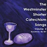 The Westminster Shorter Catechism Songs Vol 4