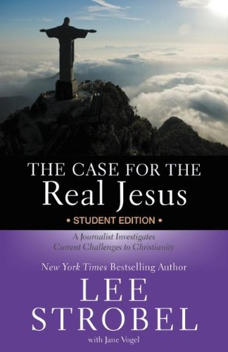 The Case for the Real Jesus Student Edition: A Journalist Investigates Current Challenges to Christianity (Case for … Series for Students)