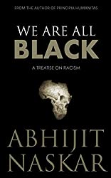 We Are All Black: A Treatise on Racism (Humanism Series)