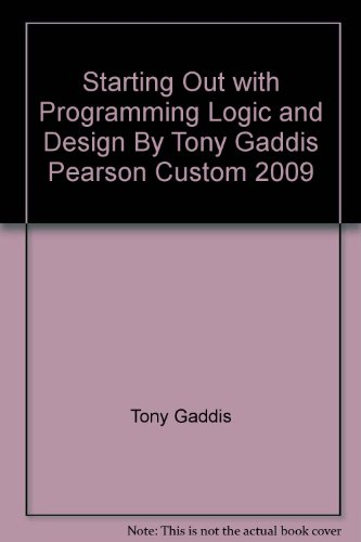 Starting Out with Programming Logic and Design By Tony Gaddis Pearson Custom 2009