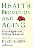 Health Promotion and Aging: Practical Applications for Health Professionals, Sixth Edition