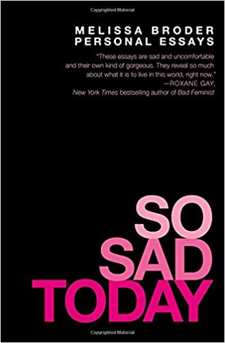 So Sad Today: Personal Essays: Amazon.de: Melissa Broder ...