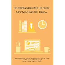 The Buddha Walks into the Office: A Guide to Livelihood for a New Generation