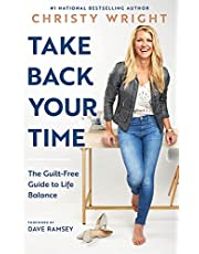 Take Back Your Time: The Guilt-Free Guide to Life Balance