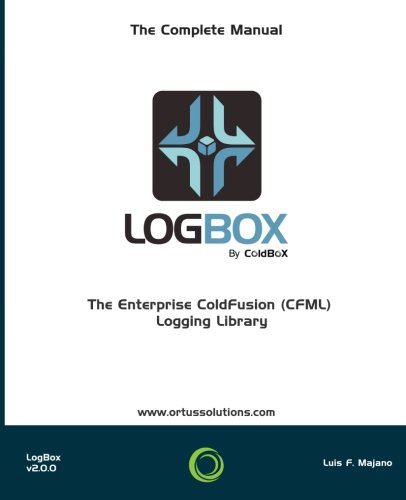 LogBox : The Enterprise ColdFusion (CFML) Logging Library by CreateSpace Independent Publishing Platform