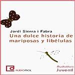 Una dulce historia de mariposas y libélulas [A Sweet Story of Butterflies and Dragonflies] | Jordi Sierra i Fabra