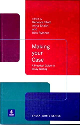 com making your case a practical guide to essay writing  com making your case a practical guide to essay writing speak write series 9780582382442 rebecca stott anna snaith rick rylance books